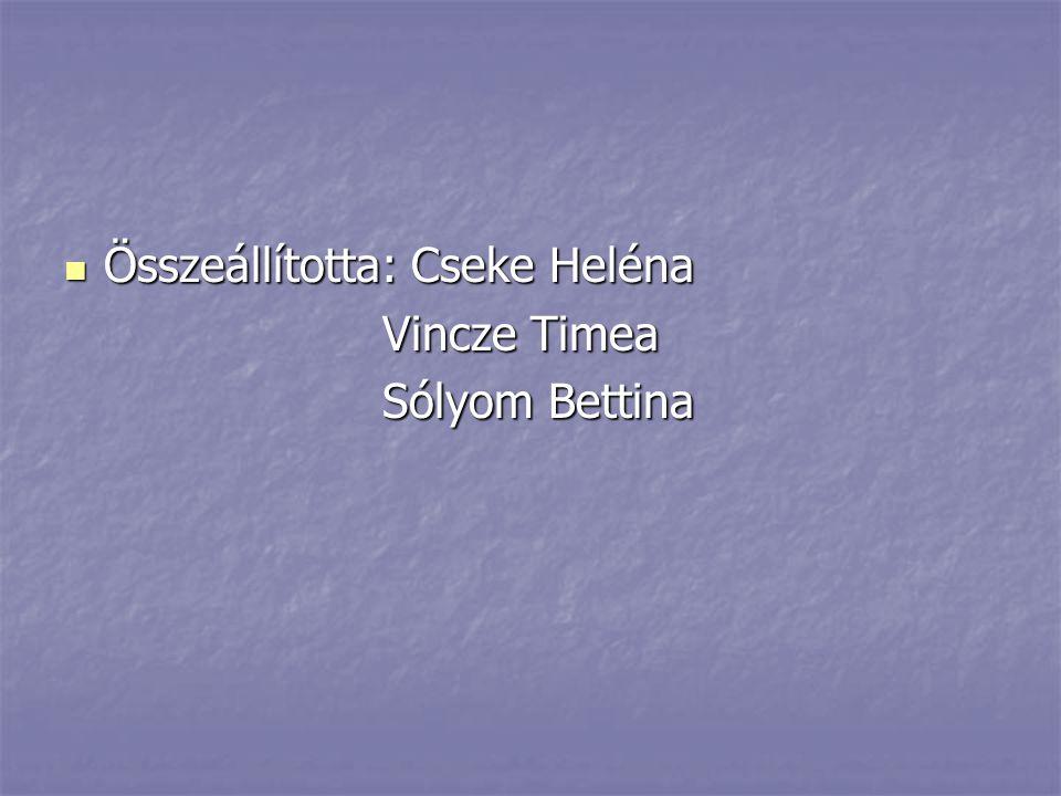 Összeállította: Cseke Heléna Összeállította: Cseke Heléna Vincze Timea Sólyom Bettina