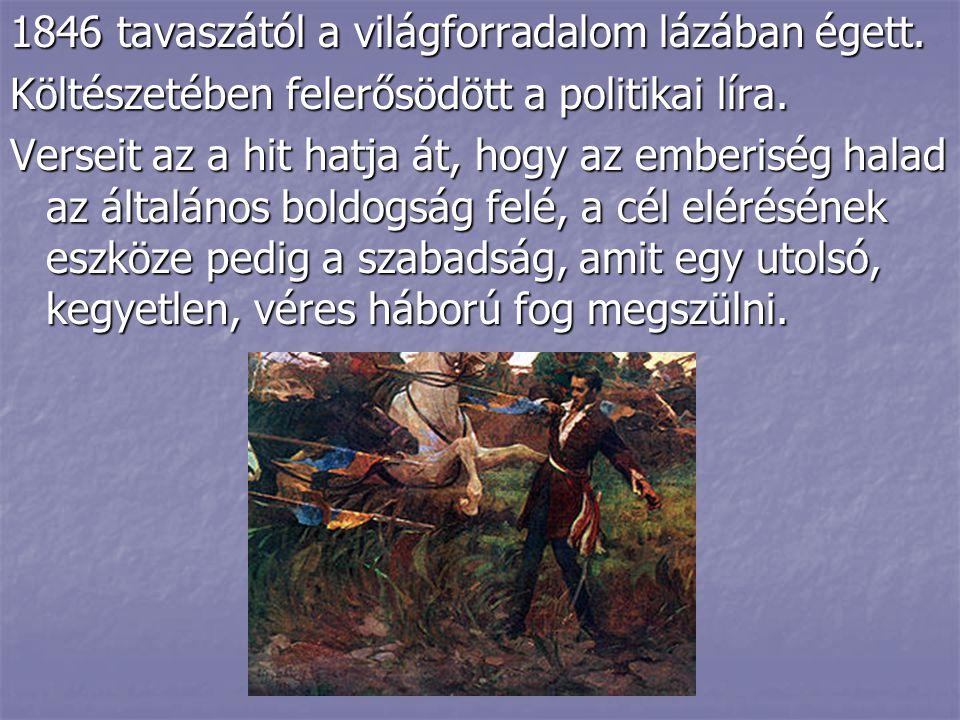 1846 tavaszától a világforradalom lázában égett. Költészetében felerősödött a politikai líra. Verseit az a hit hatja át, hogy az emberiség halad az ál
