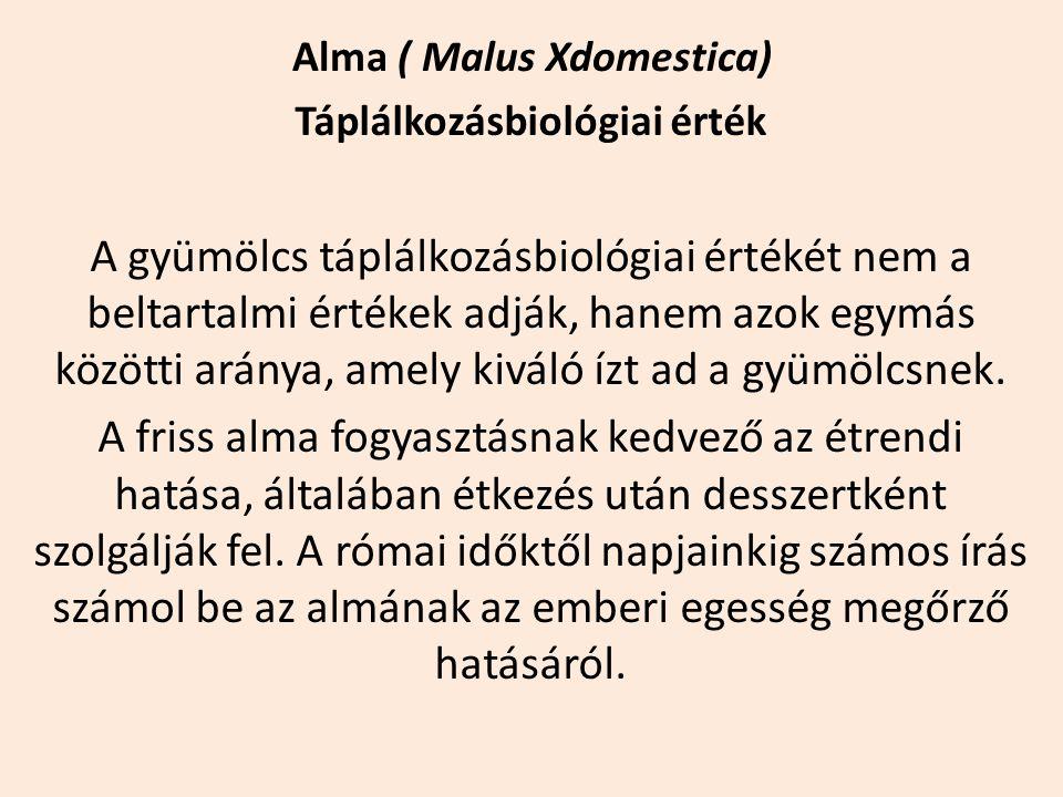 Alma ( Malus Xdomestica) Táplálkozásbiológiai érték A gyümölcs táplálkozásbiológiai értékét nem a beltartalmi értékek adják, hanem azok egymás közötti