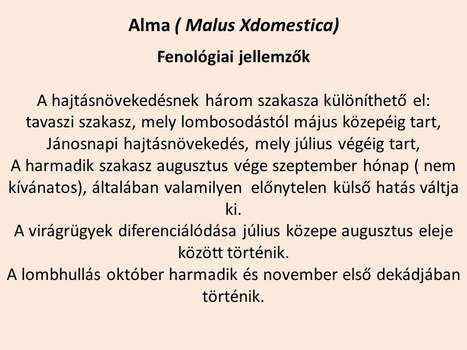 Alma ( Malus Xdomestica) Fenológiai jellemzők A hajtásnövekedésnek három szakasza különíthető el: tavaszi szakasz, mely lombosodástól május közepéig t