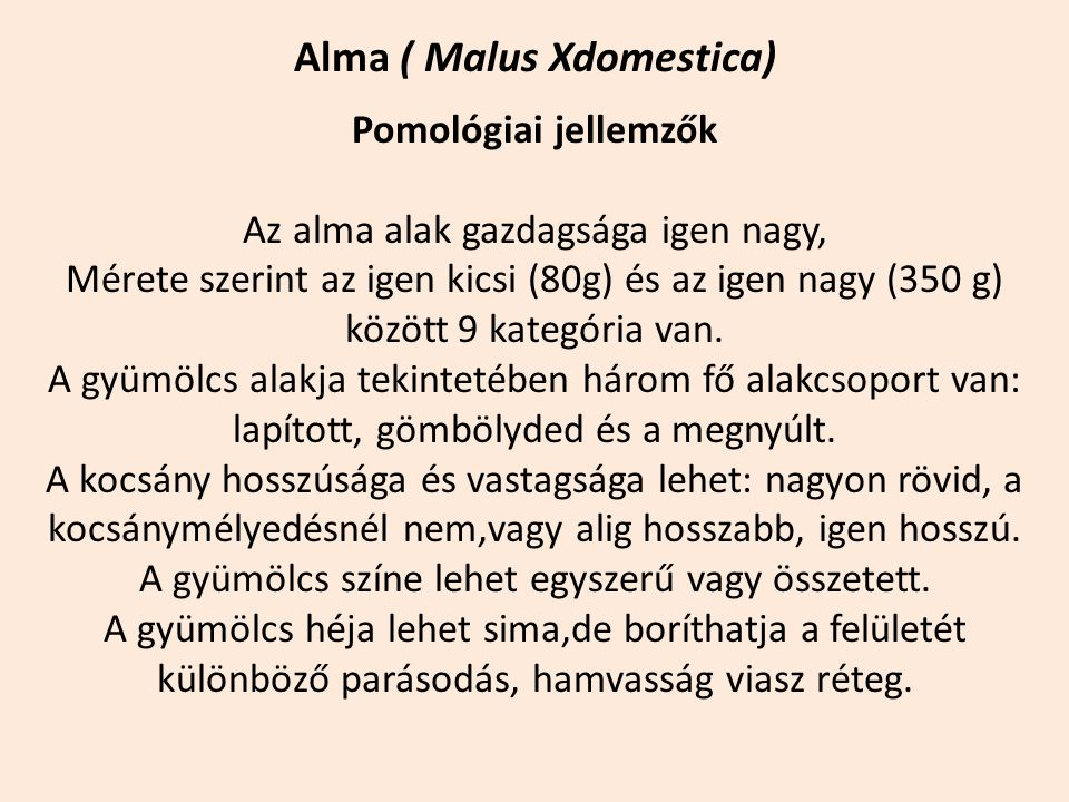 Alma ( Malus Xdomestica) Pomológiai jellemzők Az alma alak gazdagsága igen nagy, Mérete szerint az igen kicsi (80g) és az igen nagy (350 g) között 9 k