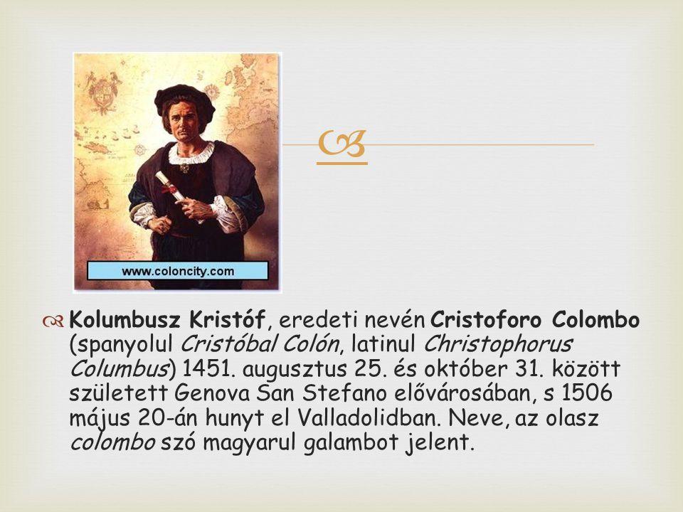   Kolumbusz Kristóf, eredeti nevén Cristoforo Colombo (spanyolul Cristóbal Colón, latinul Christophorus Columbus) 1451. augusztus 25. és október 31.