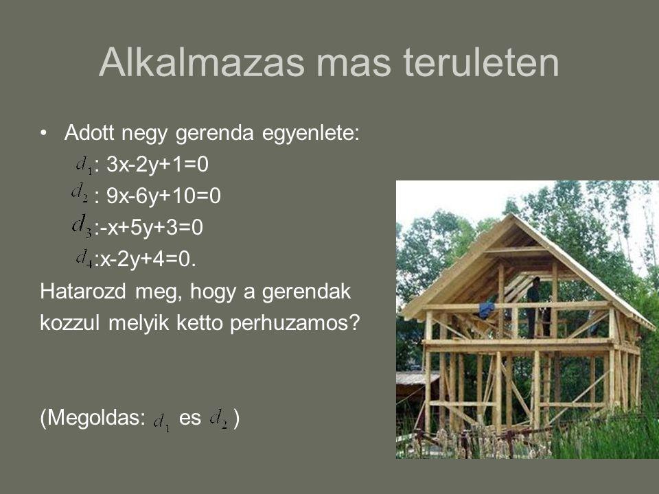 Alkalmazas mas teruleten Adott negy gerenda egyenlete: : 3x-2y+1=0 : 9x-6y+10=0 :-x+5y+3=0 :x-2y+4=0. Hatarozd meg, hogy a gerendak kozzul melyik kett