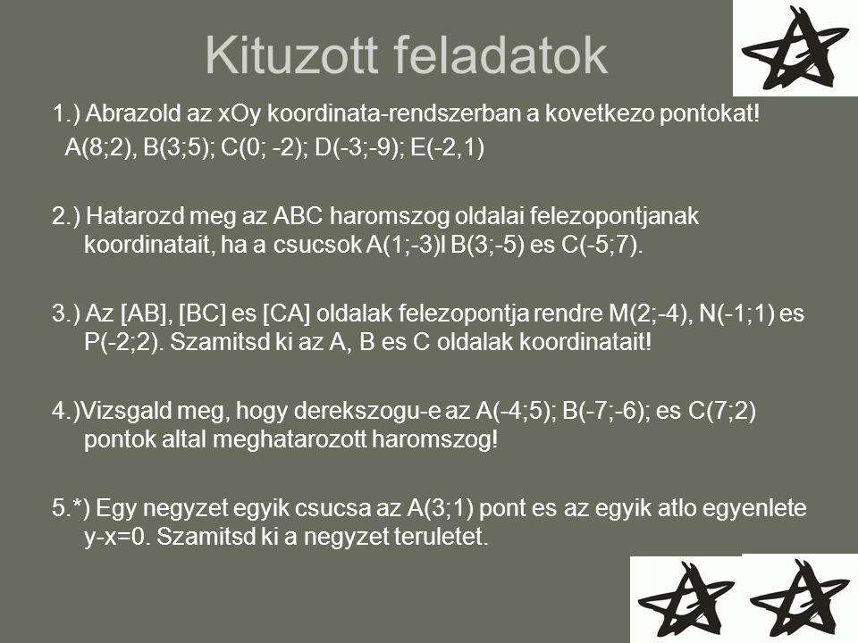 1.) Abrazold az xOy koordinata-rendszerban a kovetkezo pontokat! A(8;2), B(3;5); C(0; -2); D(-3;-9); E(-2,1) 2.) Hatarozd meg az ABC haromszog oldalai
