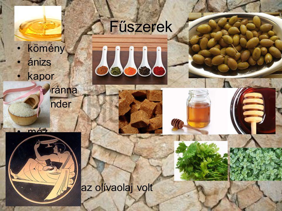 Fűszerek kömény ánizs kapor majoránna koriander ecet méz bors szezám nádcukor zsiradékuk az olívaolaj volt