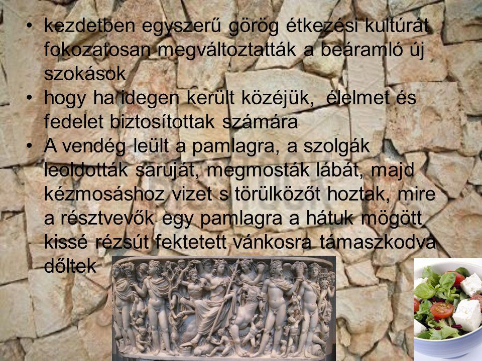 kezdetben egyszerű görög étkezési kultúrát fokozatosan megváltoztatták a beáramló új szokások hogy ha idegen került közéjük, élelmet és fedelet biztos