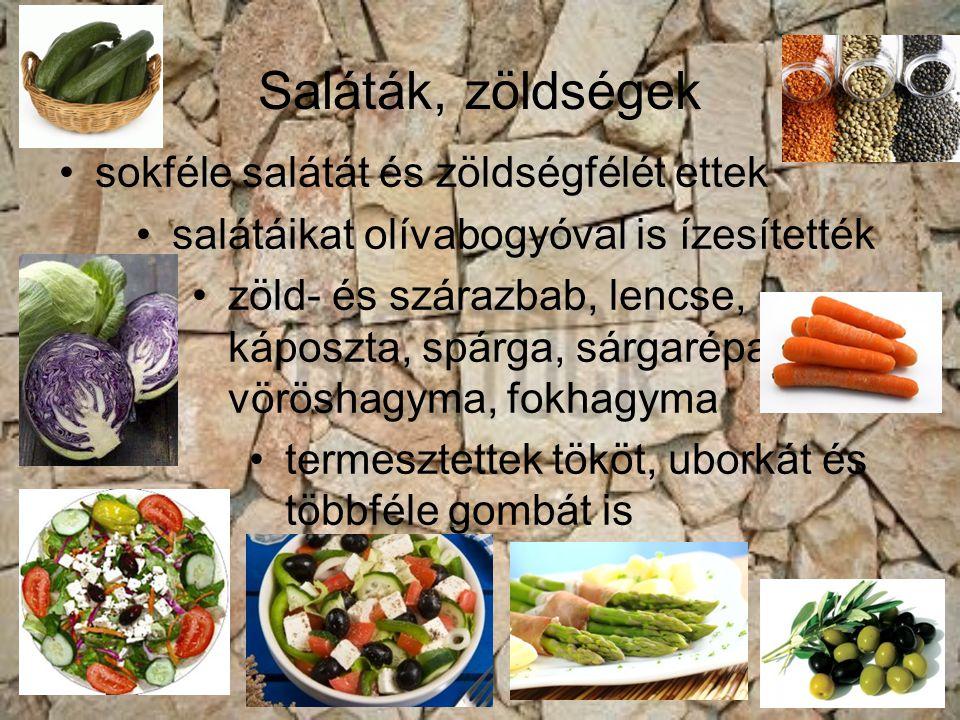 Saláták, zöldségek sokféle salátát és zöldségfélét ettek salátáikat olívabogyóval is ízesítették zöld- és szárazbab, lencse, káposzta, spárga, sárgaré