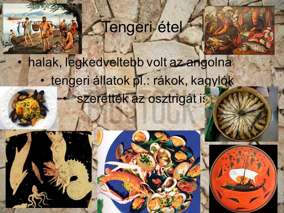 Tengeri étel halak, legkedveltebb volt az angolna tengeri állatok pl.: rákok, kagylók szerették az osztrigát is