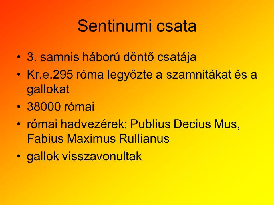 Sentinumi csata 3. samnis háború döntő csatája Kr.e.295 róma legyőzte a szamnitákat és a gallokat 38000 római római hadvezérek: Publius Decius Mus, Fa