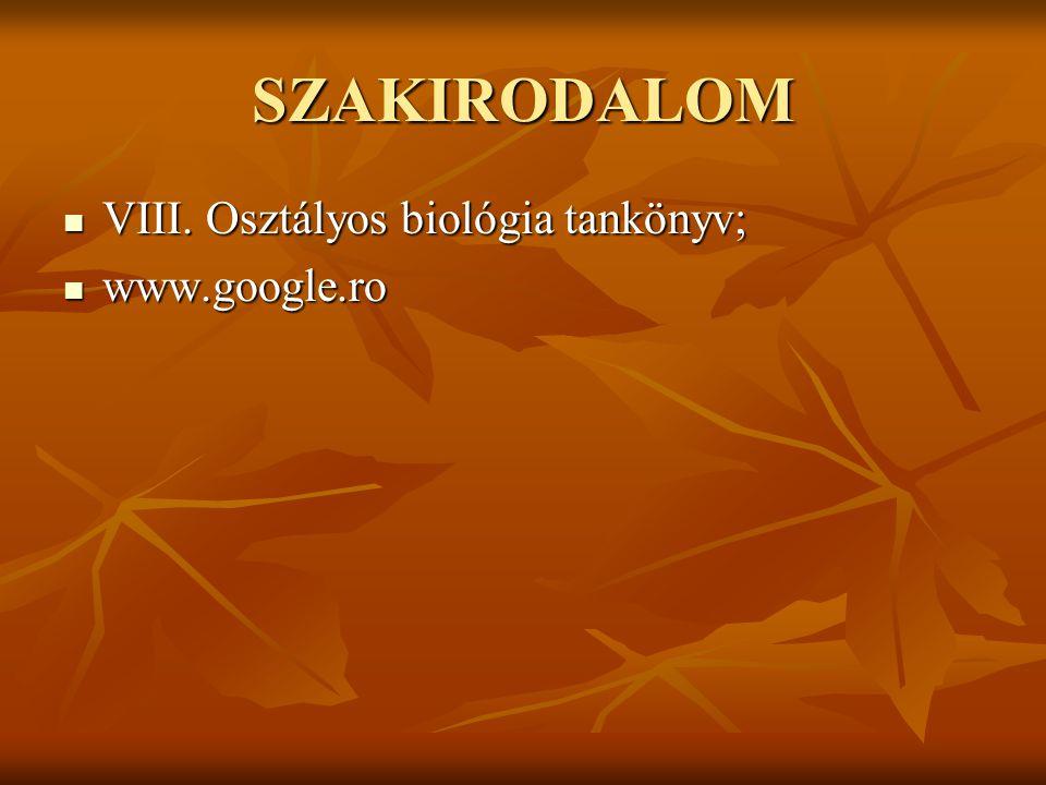 SZAKIRODALOM VIII. Osztályos biológia tankönyv; VIII. Osztályos biológia tankönyv; www.google.ro www.google.ro