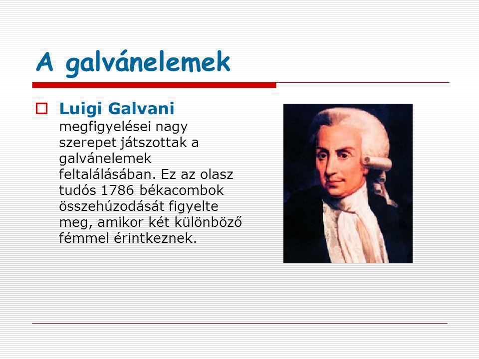 A galvánelemek  Luigi Galvani megfigyelései nagy szerepet játszottak a galvánelemek feltalálásában.