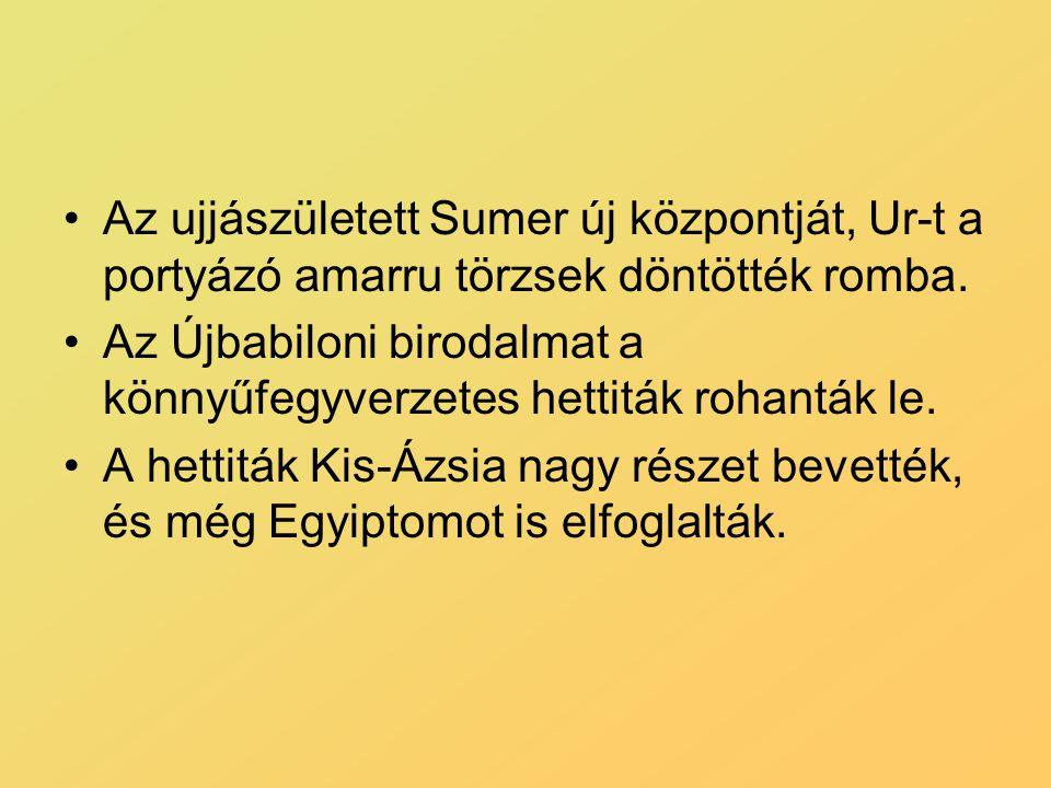 Az ujjászületett Sumer új központját, Ur-t a portyázó amarru törzsek döntötték romba. Az Újbabiloni birodalmat a könnyűfegyverzetes hettiták rohanták
