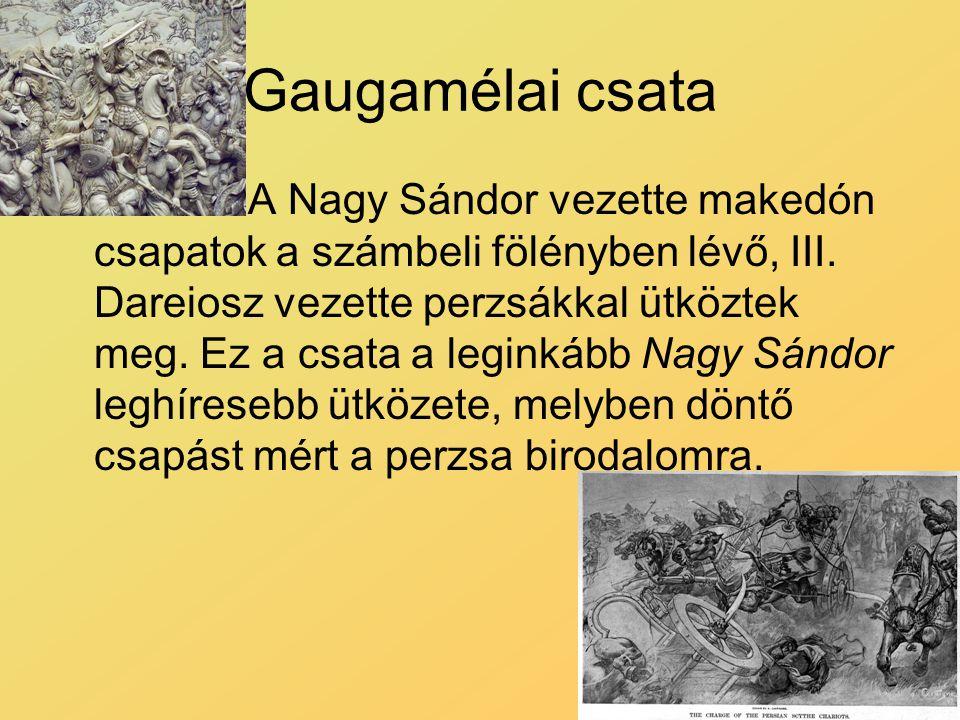 Gaugamélai csata A Nagy Sándor vezette makedón csapatok a számbeli fölényben lévő, III. Dareiosz vezette perzsákkal ütköztek meg. Ez a csata a leginká