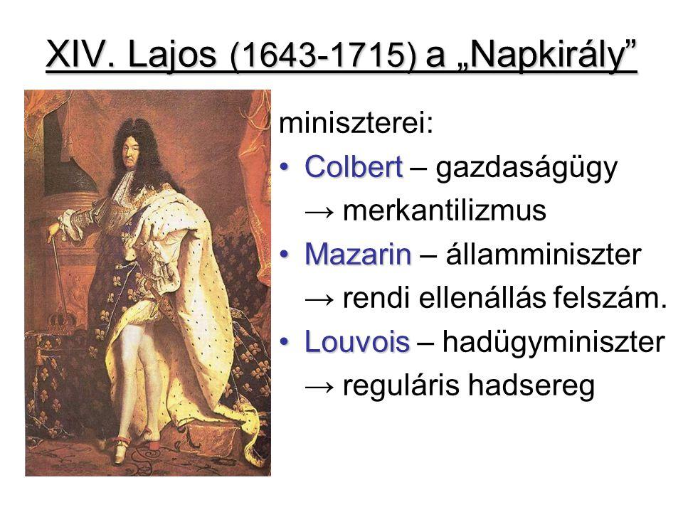 """XIV. Lajos (1643-1715) a """"Napkirály"""" miniszterei: ColbertColbert – gazdaságügy → merkantilizmus MazarinMazarin – államminiszter → rendi ellenállás fel"""