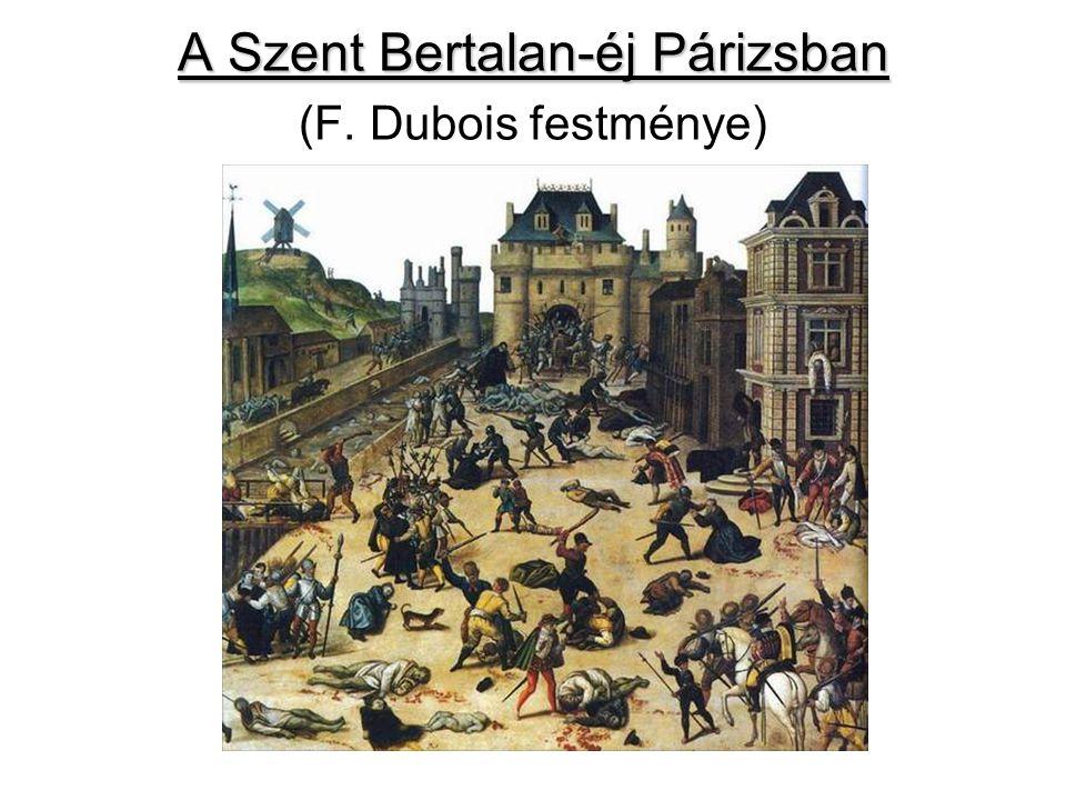 A Szent Bertalan-éj Párizsban A Szent Bertalan-éj Párizsban (F. Dubois festménye)