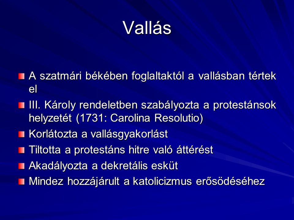 Vallás A szatmári békében foglaltaktól a vallásban tértek el III. Károly rendeletben szabályozta a protestánsok helyzetét (1731: Carolina Resolutio) K