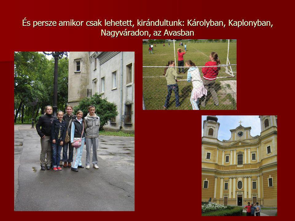 És persze amikor csak lehetett, kirándultunk: Károlyban, Kaplonyban, Nagyváradon, az Avasban