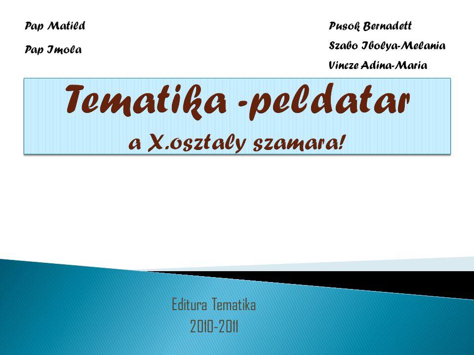 Editura Tematika 2010-2011 Pap Matild Pap Imola Pusok Bernadett Szabo Ibolya-Melania Vincze Adina-Maria