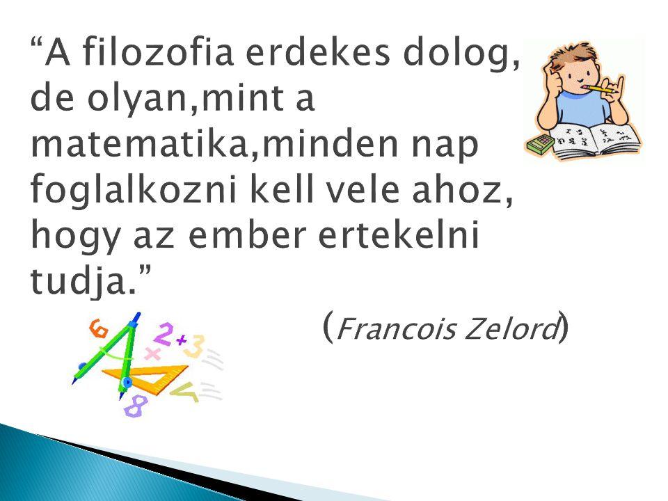 """""""A filozofia erdekes dolog, de olyan,mint a matematika,minden nap foglalkozni kell vele ahoz, hogy az ember ertekelni tudja."""" ( Francois Zelord )"""