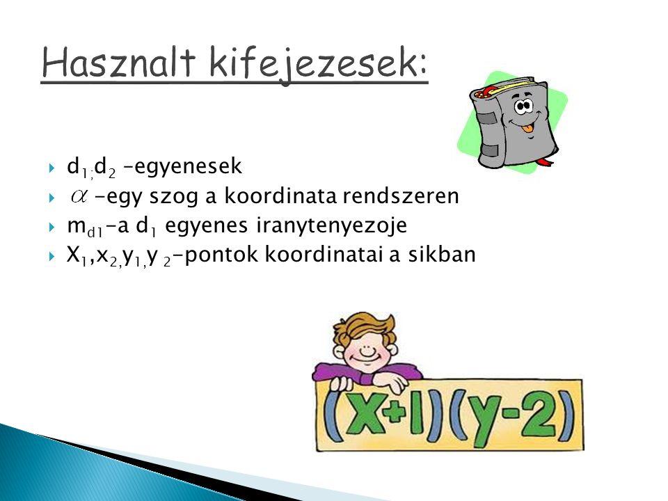 Hasznalt kifejezesek:  d 1; d 2 –egyenesek  -egy szog a koordinata rendszeren  m d1 -a d 1 egyenes iranytenyezoje  X 1,x 2, y 1, y 2 -pontok koord