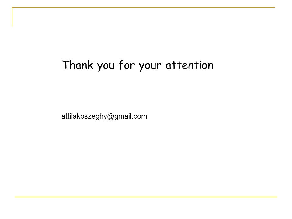 Thank you for your attention attilakoszeghy@gmail.com