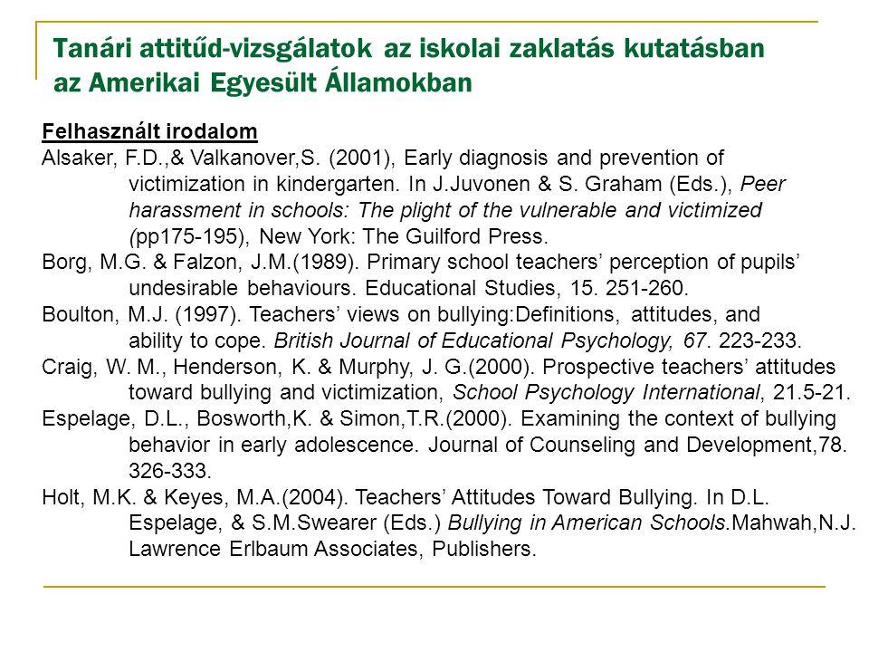 Tanári attitűd-vizsgálatok az iskolai zaklatás kutatásban az Amerikai Egyesült Államokban Felhasznált irodalom Alsaker, F.D.,& Valkanover,S. (2001), E