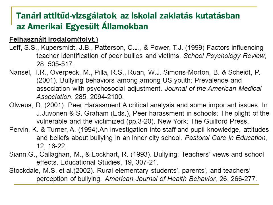 Tanári attitűd-vizsgálatok az iskolai zaklatás kutatásban az Amerikai Egyesült Államokban Felhasznált irodalom(folyt.) Leff, S.S., Kupersmidt, J.B., P