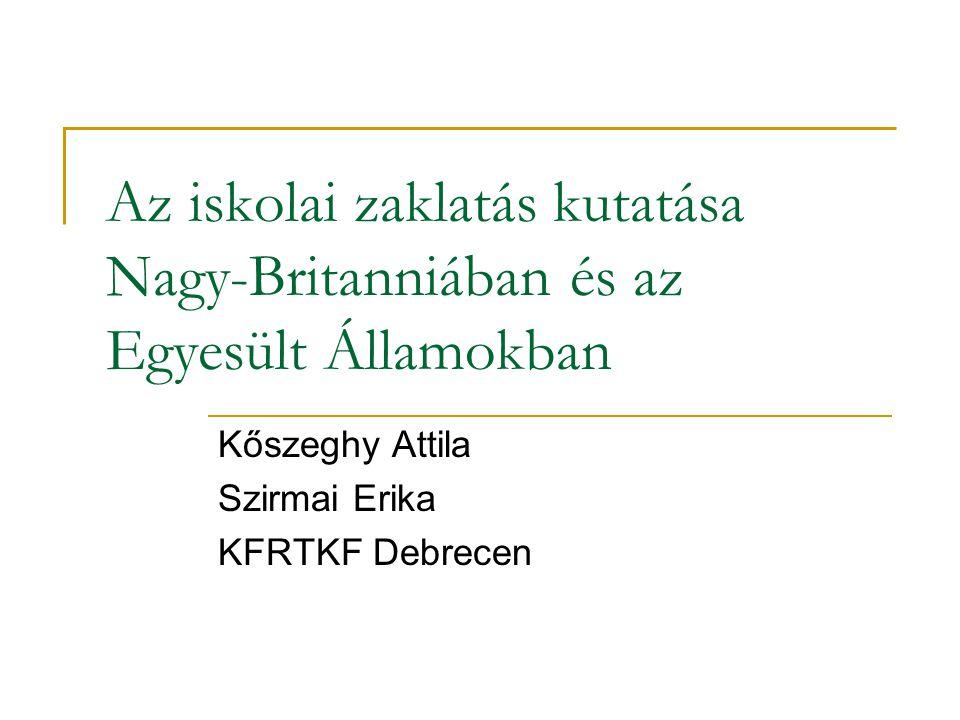 Az iskolai zaklatás kutatása Nagy-Britanniában és az Egyesült Államokban Kőszeghy Attila Szirmai Erika KFRTKF Debrecen