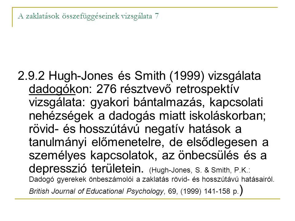A zaklatások összefüggéseinek vizsgálata 7 2.9.2 Hugh-Jones és Smith (1999) vizsgálata dadogókon: 276 résztvevő retrospektív vizsgálata: gyakori bánta
