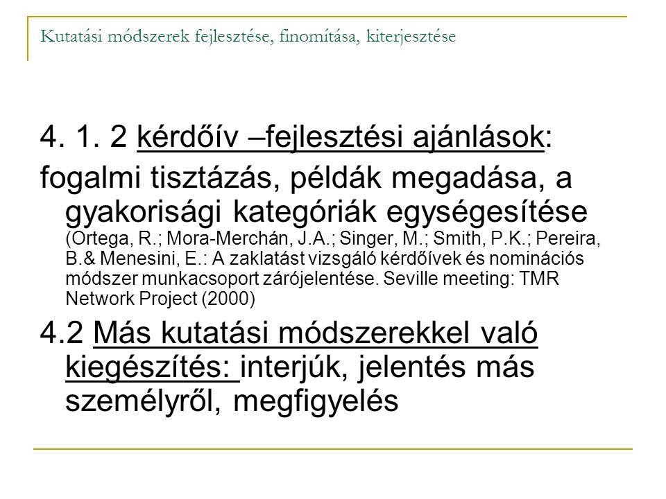 Kutatási módszerek fejlesztése, finomítása, kiterjesztése 4. 1. 2 kérdőív –fejlesztési ajánlások: fogalmi tisztázás, példák megadása, a gyakorisági ka