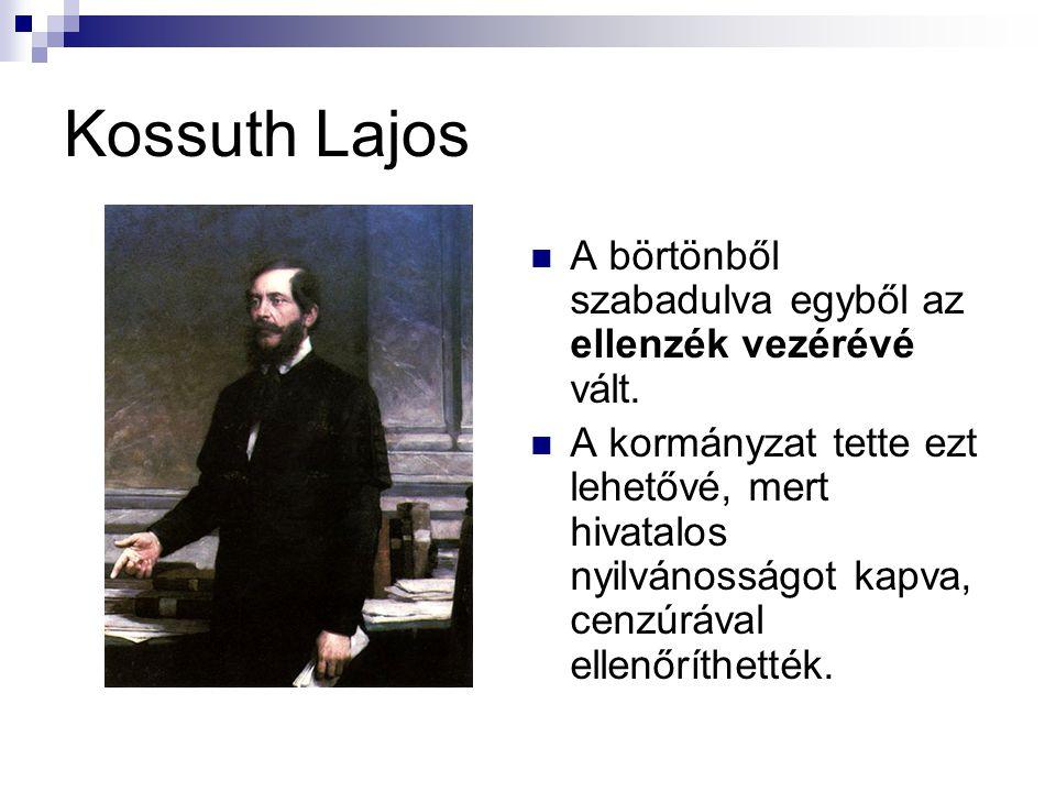 Kossuth Lajos A börtönből szabadulva egyből az ellenzék vezérévé vált. A kormányzat tette ezt lehetővé, mert hivatalos nyilvánosságot kapva, cenzúráva