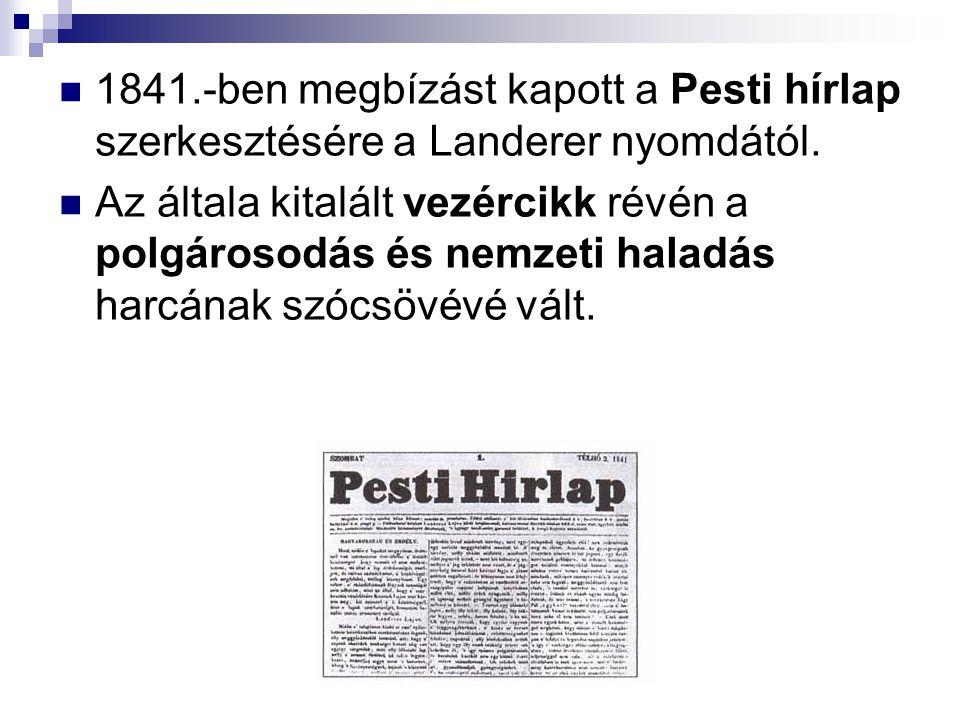 1841.-ben megbízást kapott a Pesti hírlap szerkesztésére a Landerer nyomdától. Az általa kitalált vezércikk révén a polgárosodás és nemzeti haladás ha
