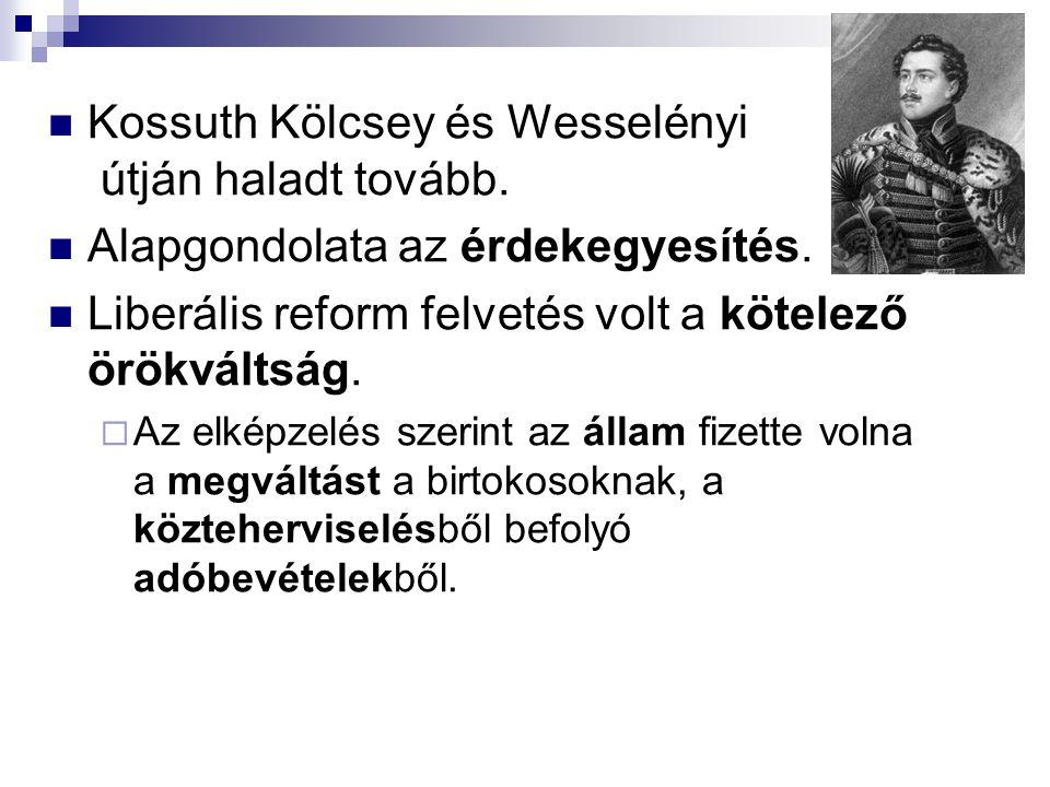 Kossuth Kölcsey és Wesselényi útján haladt tovább. Alapgondolata az érdekegyesítés. Liberális reform felvetés volt a kötelező örökváltság.  Az elképz