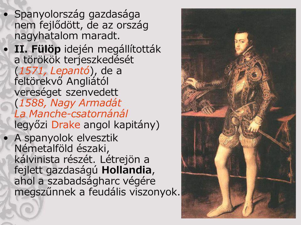 Spanyolország gazdasága nem fejlődött, de az ország nagyhatalom maradt. II. Fülöp idején megállították a törökök terjeszkedését (1571, Lepantó), de a