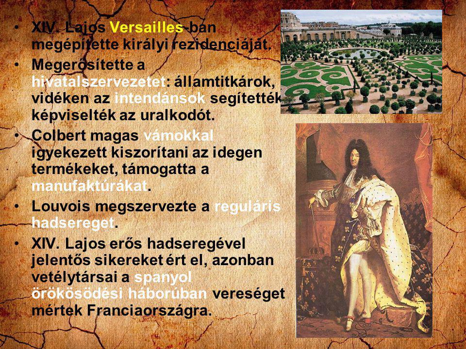 XIV. Lajos Versailles-ban megépítette királyi rezidenciáját. Megerősítette a hivatalszervezetet: államtitkárok, vidéken az intendánsok segítették, kép