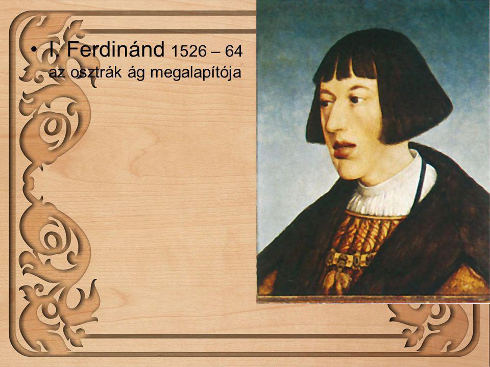 I. Ferdinánd 1526 – 64 az osztrák ág megalapítója