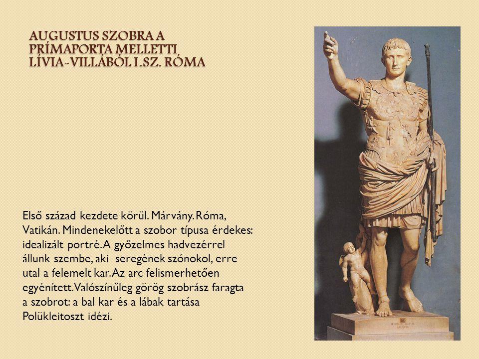 AUGUSTUS SZOBRA A PRÍMAPORTA MELLETTI LÍVIA-VILLÁBÓL I.SZ. RÓMA Első század kezdete körül. Márvány. Róma, Vatikán. Mindenekelőtt a szobor típusa érdek