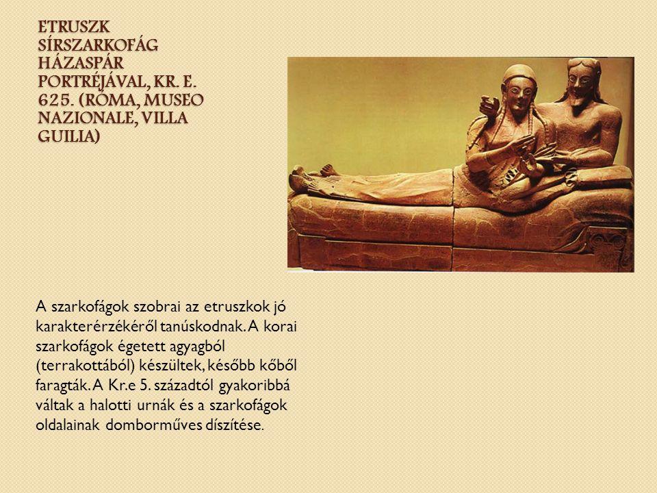 ETRUSZK SÍRSZARKOFÁG HÁZASPÁR PORTRÉJÁVAL, KR. E. 625. (RÓMA, MUSEO NAZIONALE, VILLA GUILIA) A szarkofágok szobrai az etruszkok jó karakterérzékéről t