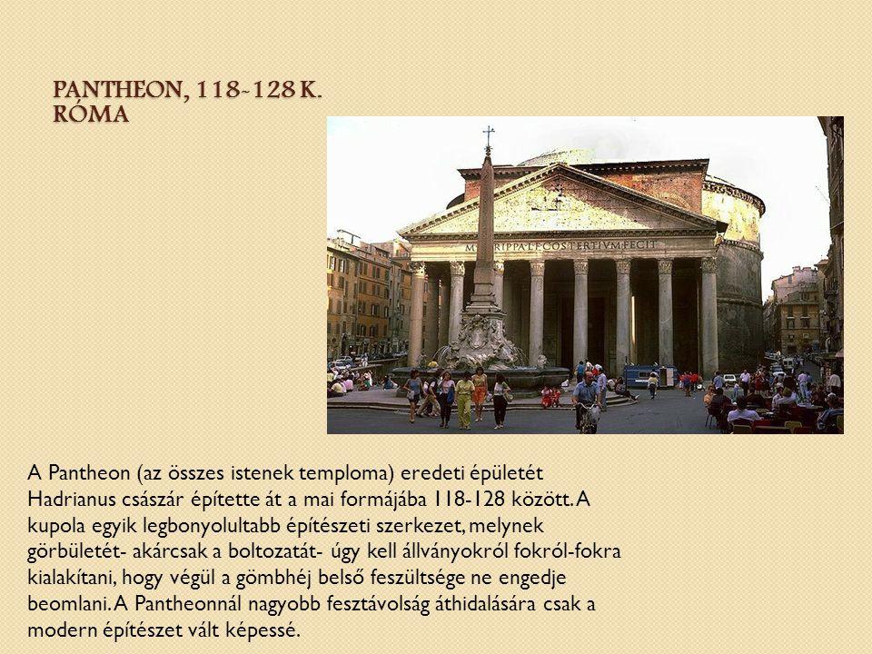 PANTHEON, 118-128 K. RÓMA A Pantheon (az összes istenek temploma) eredeti épületét Hadrianus császár építette át a mai formájába 118-128 között. A kup