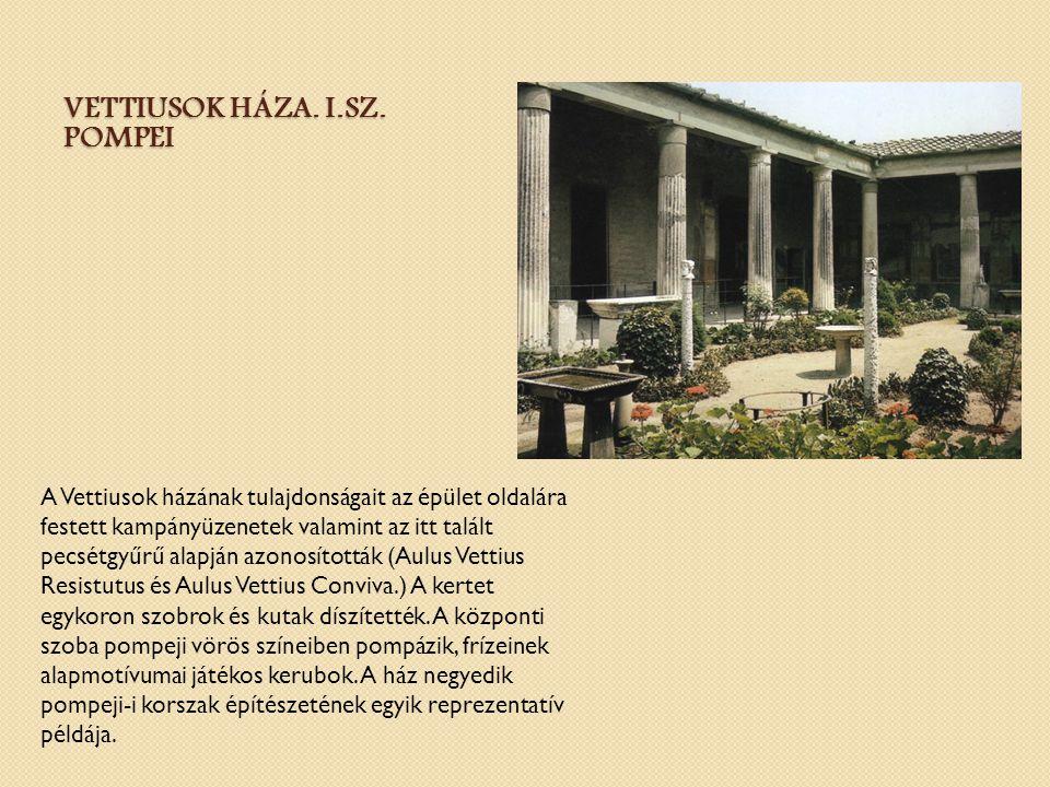 VETTIUSOK HÁZA. I.SZ. POMPEI A Vettiusok házának tulajdonságait az épület oldalára festett kampányüzenetek valamint az itt talált pecsétgyűrű alapján