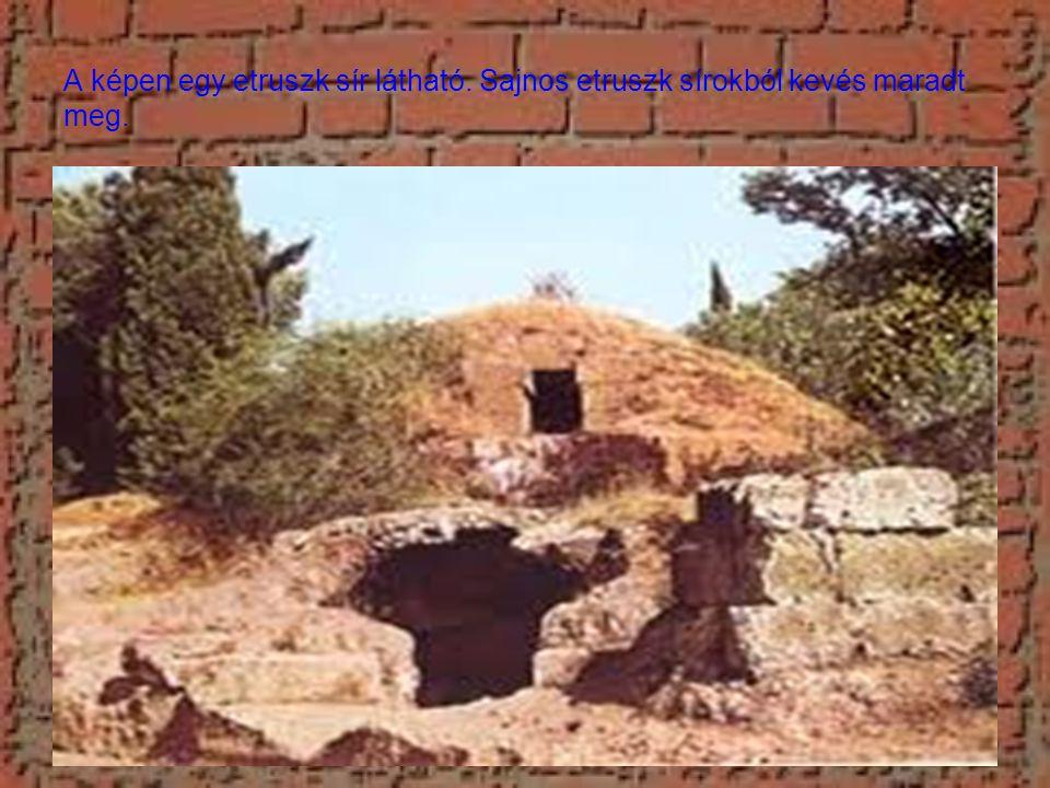 A képen egy etruszk sír látható. Sajnos etruszk sírokból kevés maradt meg.