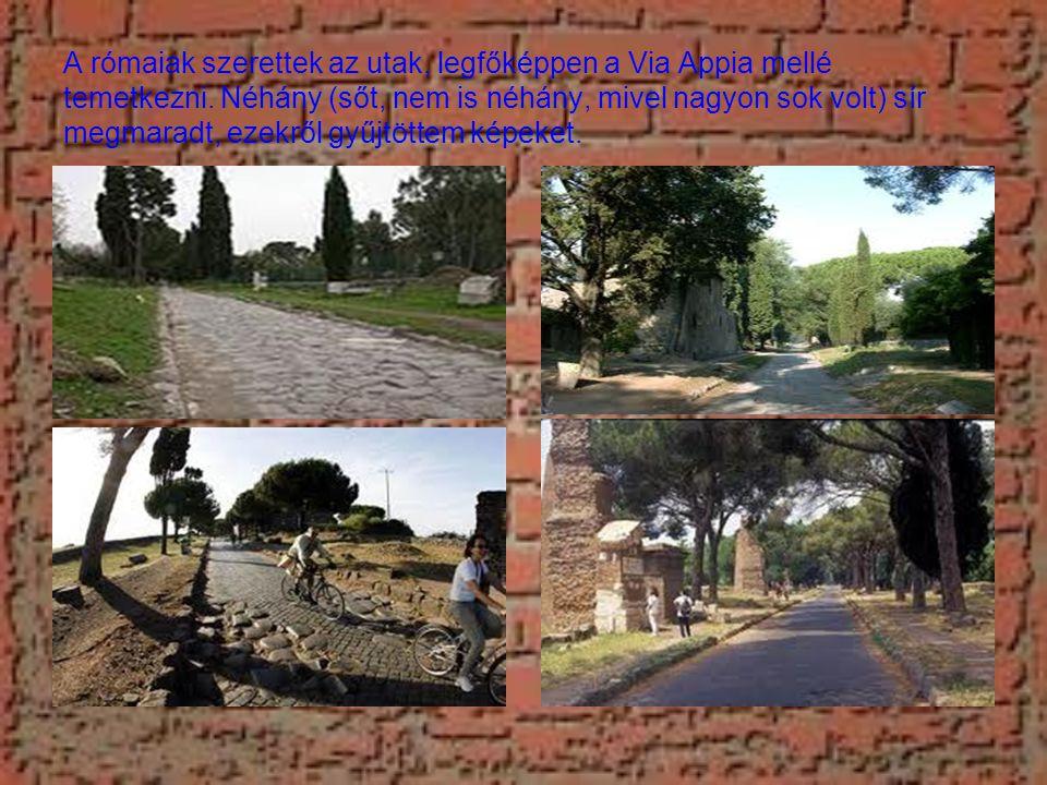 A rómaiak szerettek az utak, legfőképpen a Via Appia mellé temetkezni.