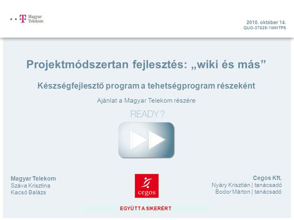 """EGYÜTT A SIKERÉRT Projektmódszertan fejlesztés: """"wiki és más Készségfejlesztő program a tehetségprogram részeként Ajánlat a Magyar Telekom részére 2010."""