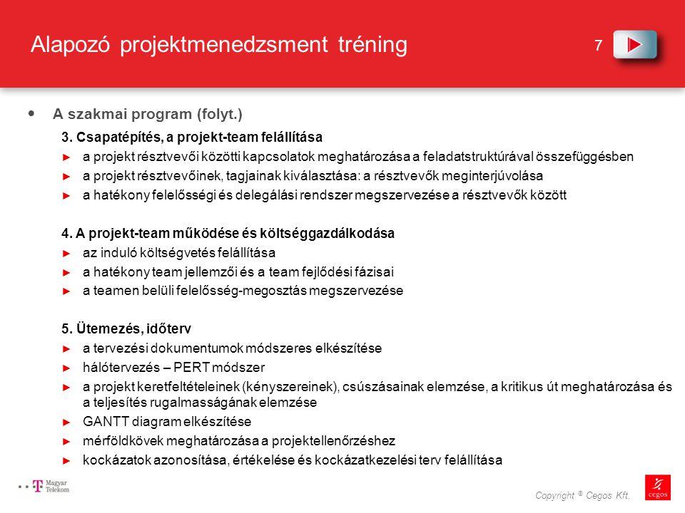 7 Copyright © Cegos Kft.Alapozó projektmenedzsment tréning A szakmai program (folyt.) 3.