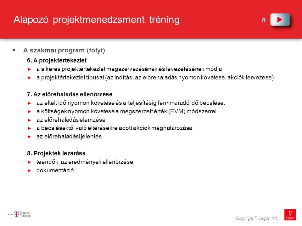 8 Copyright © Cegos Kft.Alapozó projektmenedzsment tréning A szakmai program (folyt) 6.