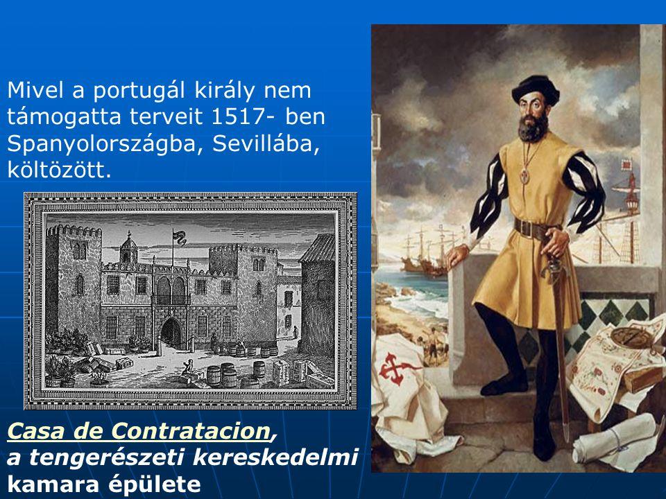 Mivel a portugál király nem támogatta terveit 1517- ben Spanyolországba, Sevillába, költözött. Casa de ContratacionCasa de Contratacion, a tengerészet