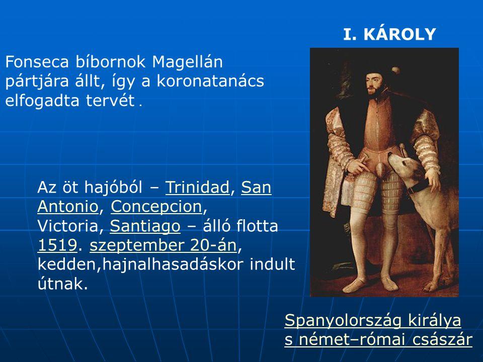 Spanyolország királya s német–római császárnémet–római császár I. KÁROLY Fonseca bíbornok Magellán pártjára állt, így a koronatanács elfogadta tervét.