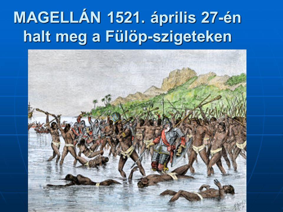 MAGELLÁN 1521. április 27-én halt meg a Fülöp-szigeteken