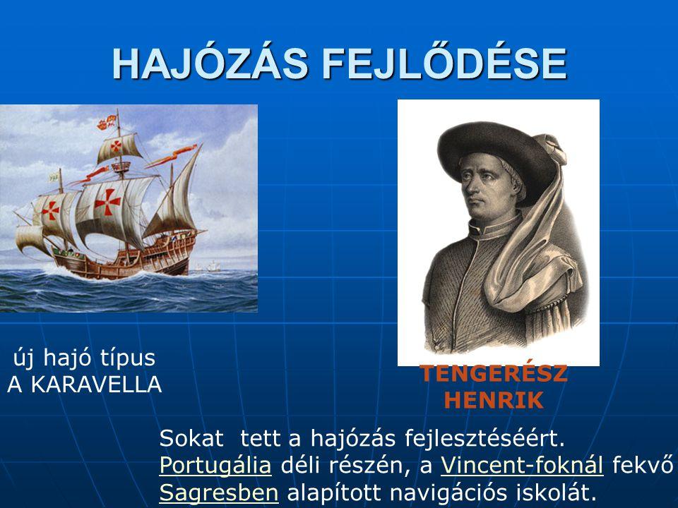 HAJÓZÁS FEJLŐDÉSE új hajó típus A KARAVELLA Sokat tett a hajózás fejlesztéséért. PortugáliaPortugália déli részén, a Vincent-foknál fekvő Vincent-fokn