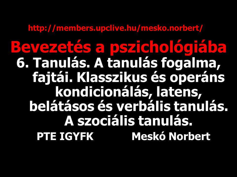 Bevezetés a pszichológiába 6. Tanulás. A tanulás fogalma, fajtái. Klasszikus és operáns kondicionálás, latens, belátásos és verbális tanulás. A szociá